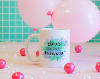 There's A Chance This Is Wine Coffee Mug, Wine Lover Gift, Funny Mugs, Watercolor, Cute Mug, Cute Gift