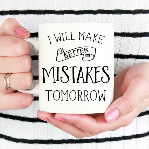 I Will Make Better Mistakes Tomorrow Funny Work Coffee Mug Ceramic Microwave and Dishwasher Safe Cup
