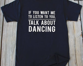 Dancing Shirt Funny Gift For Dancer Gifts For Her Dancer Gift Dancing Funny Shirt Gifts For Dancer Ballet Dance Shirt
