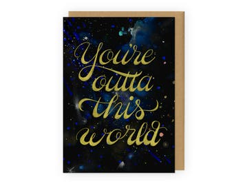 You're Outta this World - Greeting Card