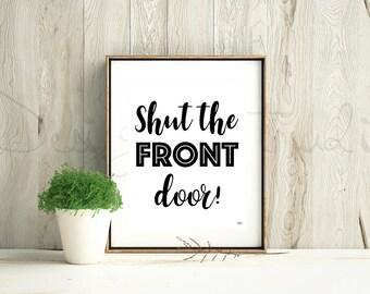 Funny Art Printable, Shut The Front Door, Art Print, Wall Art, Wall Decor, Digital Print, Funny Poster Gift