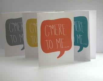 """Greeting card & Envelope Set - """"C'mere to me"""""""