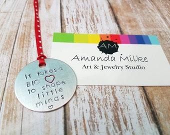 It takes a BIG heart to shape little minds Hand stamped teacher Christmas Tree ornament keepsake