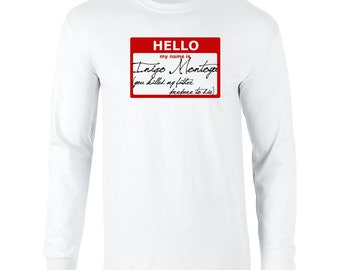 Hello My Name is Inigo Montoya prepare to die funny movie quote 80s 90s party vintage retro - Long Sleeve Shirt - apparel clothing - 128