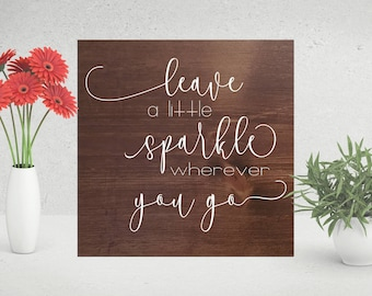 Wooden Leave A Little Sparkle Wherever You Go Sign | Wooden Word Sign | Wooden Sign | | Rustic Decor