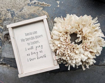 """Farmhouse inspired 'because He bends down to listen"""" distressed framed wood sign"""