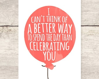 I Can't Think of a Better Way to Spend the Day than Celebrating You balloon card