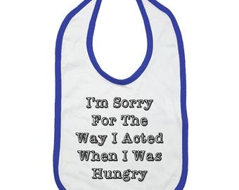 I'm Sorry For The Way I Acted When I Was Hungry Bib, First Feeding Bib, Funny Baby Bib, Hangry, I'm Sorry For What I Said When I Was Hangry
