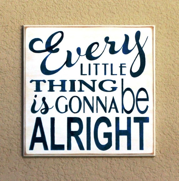 Every LITTLE Thing is gonna be ALRIGHT - 12 x 12 - Painted Wooden Sign - White with Navy Blue lettering - Hand Painted