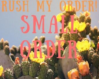RUSH MY ORDER- Small Order