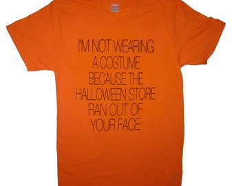 mens i'm not wearing a costume because the halloween store ran out of your face t shirt funny party idea trick or treat ghost tee novelty