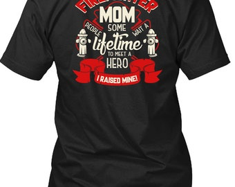Firefighter Mom T Shirt, Being A Firefighter T Shirt