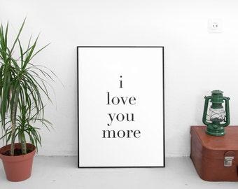 "PRINTABLE Art ""I love you More"" Black and White Typography Art Print Wedding Art Print Marriage Art Print Home Decor Love art print"