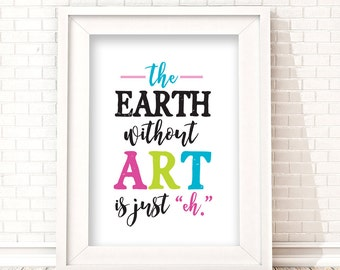 The Earth without ART is just eh, Artist quote, Art Sign, Art Studio Decor, digital print, quote
