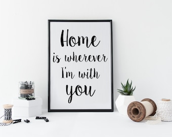 Typographic Art Wall Art Quote Poster 'Home is wherever I'm with you' Wall Art Print Home Decor Black White Home Quote Art Typography Print