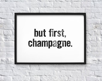but first, champagne. Typography Quote Art Print