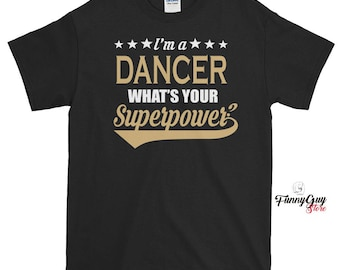 Dancer T-shirt - Gift For Dancers - Tshirt With Saying - I'm A Dancer What's Your Superpower T-shirt