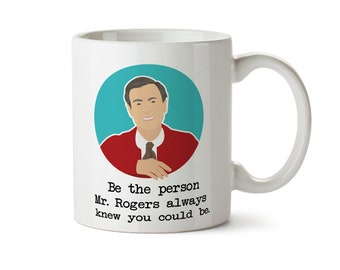 Mr Rogers Neighborhood Coffee Mug Be the Person Mister Fred Rogers Always Knew You Could Be Won't You Be My Neighbor Tea Cup Gift for Mom