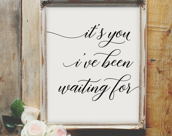 It's You I've Been Waiting For - wedding printable sign, reception decor, quote, calligraphy, elegant, love quote, table display, script