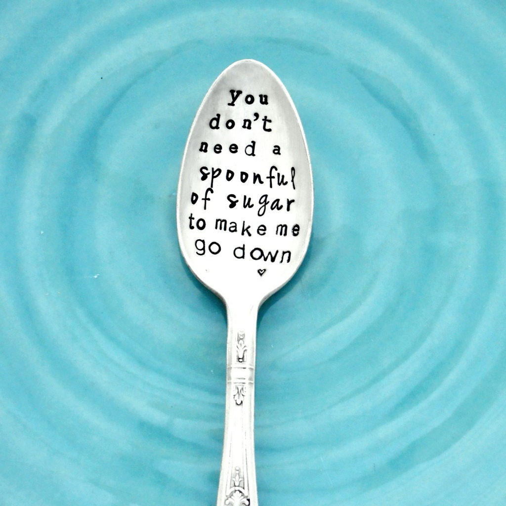 you don\'t need a spoonful to make me go down hand stamped