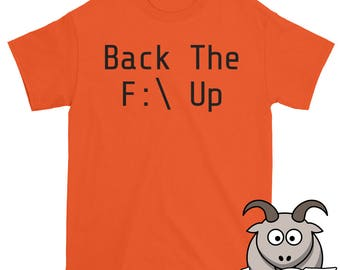Back The F:\ Up Shirt, Technology Shirt,  F Drive Shirt, Computer Shirt, PC Shirt, Windows Shirt, Funny TShirts, Tech Shirt, Geek Shirt
