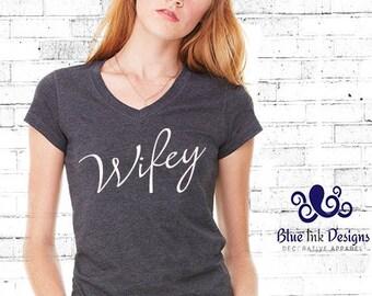 Wifey Shirt, Wifey Vneck, Wifey T, Wifey Tee, Wifey, Gift for The Bride, Wife Shirt, Wife T, Wife Vneck