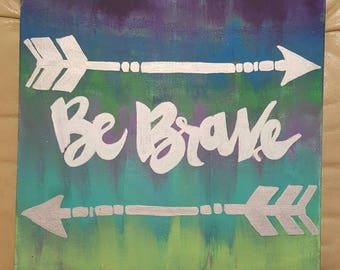 """Be Brave -hand lettered with arrows on blue, green and purple background -12""""X12"""" canvas"""