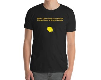 When Life Hands You Lemons Throw Them At Stupid People- funny t shirt