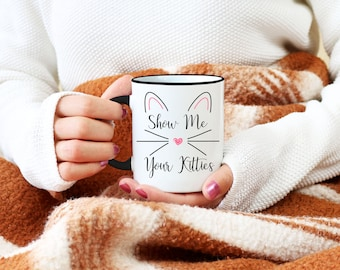 Show Me Your Kitties Mug, Cat Lover, Cat Lady, Funny Coffee Mug, Birthday Present, Gift For Her, Friend Mug, Christmas Gift For Her