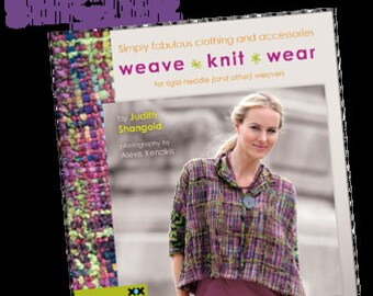 Weave • Knit • Wear: Simply Fabulous Clothing and Accessories for Rigid Heddle and Other Weavers