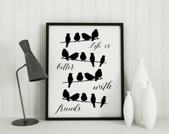 Birds print, friendship gift, life is better with friends, modern wall decor, black and white artwork