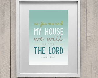 As for me and my house, we will serve the Lord. Joshua 24:15
