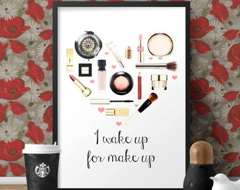 INSTANT DOWNLOAD - I wake up for Make up Printable Art Poster - A4 & 8X10