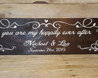 You are my happily ever after  Custom  wood sign