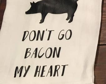 Tea Towel - Don't go bacon my heart