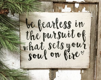 Be fearless in the persuit of what sets your heart on fire - rustic wood box sign made in Canada by Prim Pickins