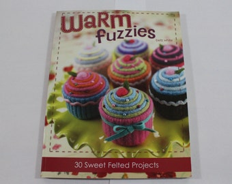 Warm Fuzzies by Betz White, 2007 book of 30 sweet felted projects