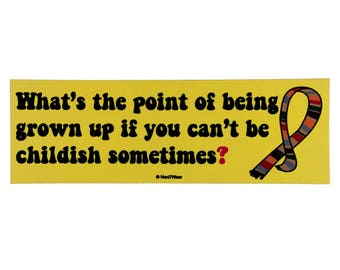 Who 4th Doctor Bumper Sticker: What's the Point of Being Grown Up