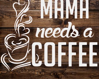 Mama Needs a Coffee Svg, Mom Svg, Coffee Quote Svg, Funny Svg, Coffee Svg,Dxf,Png,Jpeg