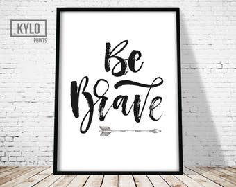 Be Brave Print, Printable Art, Nursery Wall Art, Home Decor, Nursery Decor, Quote Print, Inspirational Quote, Motivational Art, Typography