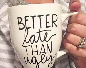 Better late than ugly mug, fashionista mug, funny mug, statement mug,message mug