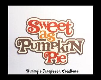 Sweet as pumkin pie Scrapbook Title Premade Paper Piecing