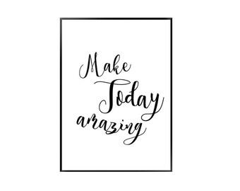 Make today amazing  print / amazing day print / black and white quote print