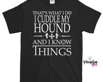 Hound Lover Tee | That's What I Do, I Cuddle My Hound And I Know Things T-shirt