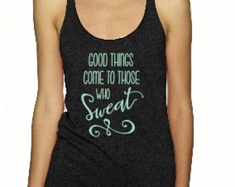 Good Things Workout tank - Motivational tank, Womens fitness tank, Workout tank, No Excuses - Get out and sweat!