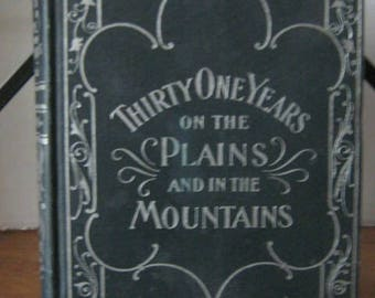 """31 Years on the Plains and in the Mountains by """"Capt."""" William F Drannan 1908"""