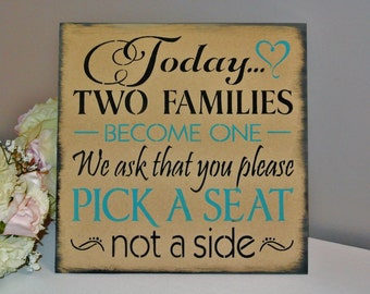 Wedding Sign Today Two Families Become One Pick a Seat not a side ANY COLORS custom made wood sign turquoise