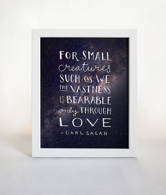 Carl Sagan Quote   Typographic Print   Love Quote   Valentineu0027s Day    Inspirational Quote   For Small Creatures   Modern Typography   Cosmos