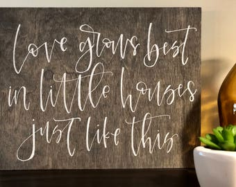 love grows best in little houses just like this   wood sign   8x10