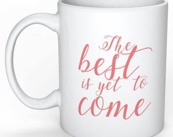 Personalized mug - Mug motivation - typography Mug - The best is yet to come
